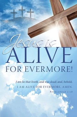Jesus Is Alive for Evermore! (Revelation 1:18, KJV) Bulletins, 100   -