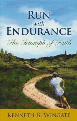 Run with Endurance: The Triumph of Faith  -     By: Kenneth B. Wingate