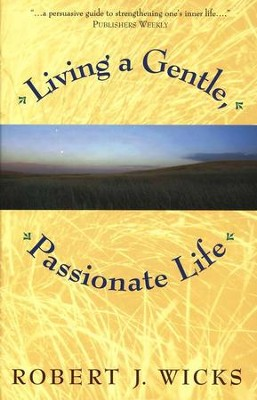 Living a Gentle, Passionate Life   -     By: Robert J. Wicks