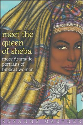 Meet the Queen of Sheba: More Dramatic Portraits of Biblical Women  -     By: Rosanne Gartner
