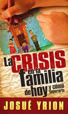 Crisis en la Familia de Hoy  (Crisis in Today's Family)  -     By: Josue Yrion