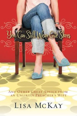 You Can Still Wear Cute Shoes - eBook  -     By: Lisa McKay