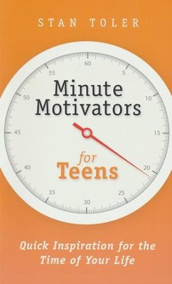 Minute Motivators For Teens: Quick Inspiration for the Time of Your Life  -     By: Stan Toler