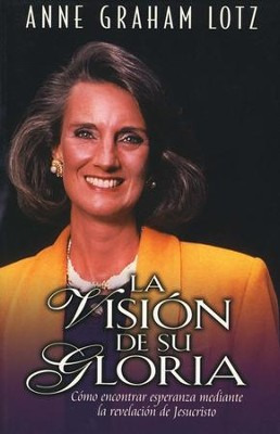 La Visi&#243n de Su Gloria  (The Vision of His Glory)  -     By: Anne Graham Lotz