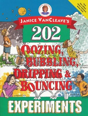 202 Oozing, Bubbling, Dripping & Bouncing Experiments   -     By: Janice VanCleave