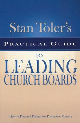 Stan Toler's Practical Guide to Leading Church Boards: How to Plan and Partner for Productive Ministry  -     By: Stan Toler