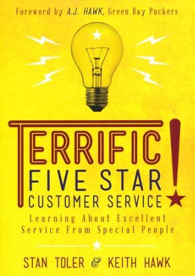 Terrific Five Star Customer Service: Learning About Excellent Service from Special People  -     By: Stan Toler, Keith Hawk