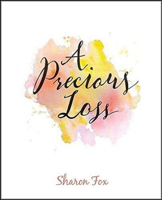 A Precious Loss  -     By: Sharon Fox
