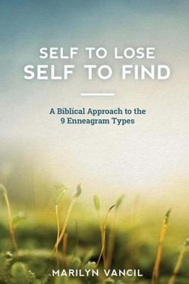 Self to Lose - Self to Find: A Biblical Approach to the 9 Enneagram Types  -     By: Marilyn Vancil