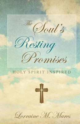 The Soul's Resting Promises: Holy Spirit Inspired, Edition 0002  -     By: Lorraine M. Mares