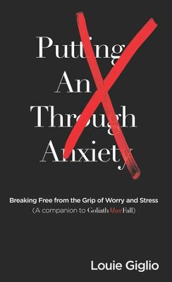 Putting an X Through Anxiety: Breaking Free from the Grip of Worry and Stress  -     By: Louie Giglio
