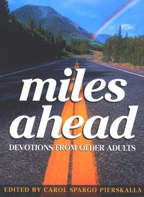 Miles Ahead: Devotions from Older Adults  -     Edited By: Carol Spargo Pierskalla