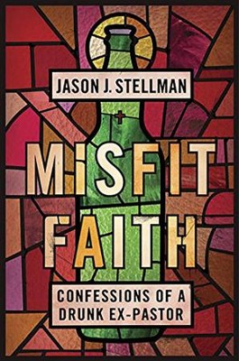 Misfit Faith: Confessions of a Drunk Ex-Pastor  -     By: Jason Stellman