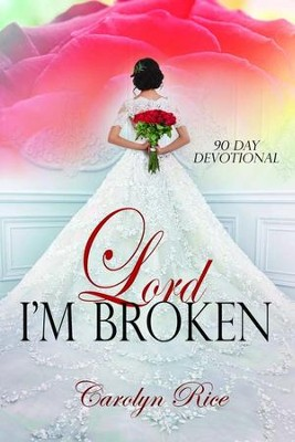 Lord, I'm Broken: A 90-Day Devotional  -     By: Carolyn Rice