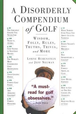 A Disorderly Compendium of Golf: Wisdom, Folly, Rules, Truths, Trivia, and More  -     By: Lorne Rubenstein, Jeff Neuman