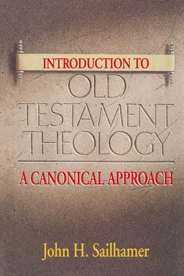 Introduction to Old Testament Theology: A Canonical Approach - eBook  -     By: John Sailhamer