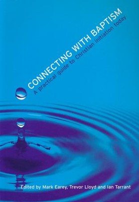 Connecting with Baptism: A Practical Guide to Christian Initiation Today  -     Edited By: Mark Earey, Trevor Lloyd, Ian Tarrant