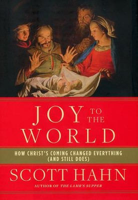 Joy to the World: How Christ's Coming Changed Everything (and Still Does)  -     By: Scott Hahn
