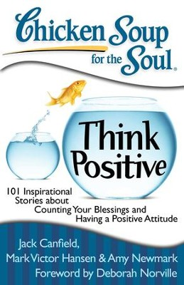 Chicken Soup for the Soul: Think Positive - eBook  -     By: Jack Canfield, Mark Hansen, Amy Newmark