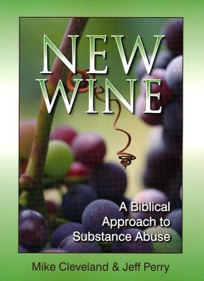 New Wine: A Biblical Approach to Substance Abuse   -     By: Michael Cleveland, Jeff Perry