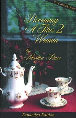 Becoming a Titus 2 Woman expanded edition   -     By: Martha Peace