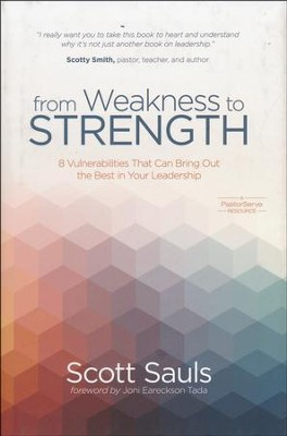 From Weakness to Strength: 8 Vulnerabilities That Can Bring Out the Best in Your Leadership  -     By: Scott Sauls