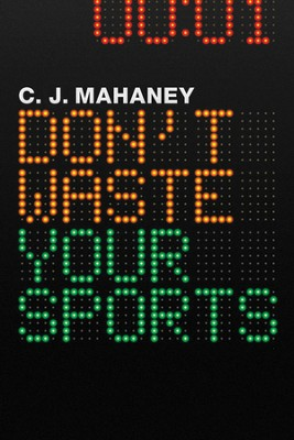 Don't Waste Your Sports - eBook  -     By: C.J. Mahaney