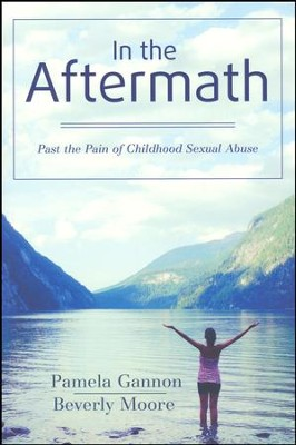 In the Aftermath: Past the Pain of Childhood Sexual Abuse  -     By: Beverly Moore, Pamela Gannon