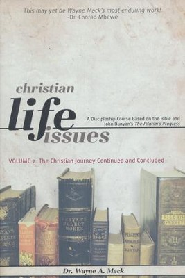 Christian Life Issues Volume 2: The Christian Journey Continued and Concluded  -     By: Wayne Mack