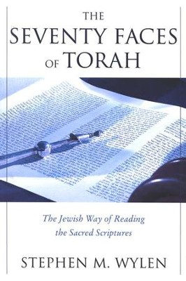 The Seventy Faces of Torah: The Jewish Way of Reading  the Sacred Scriptures  -     By: Stephen M. Wylen