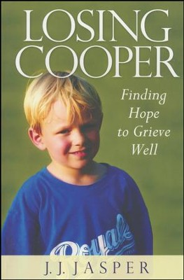 Losing Cooper: Finding Hope to Grieve Well  -     By: J.J. Jasper