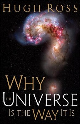 Why the Universe Is the Way It Is - eBook  -     By: Hugh Ross