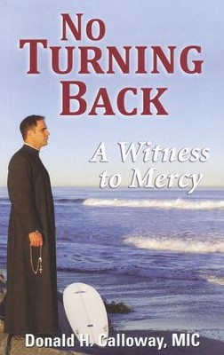 No Turning Back A Witness to Mercy  -     By: Donald Calloway
