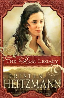 Rose Legacy, The - eBook  -     By: Kristen Heitzmann
