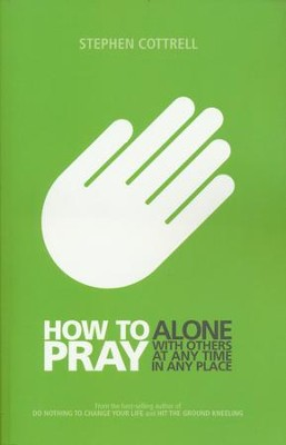 How to Pray: Alone, With Others, At Any Time, In Any Place  -     By: Stephen Cottrell