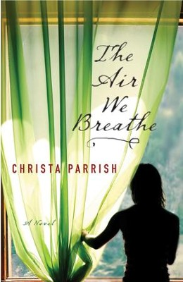 Air We Breathe, The - eBook  -     By: Christa Parrish