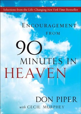 Encouragement from 90 Minutes in Heaven: Selections from the Life-Changing New York Times Bestseller - eBook  -     By: Don Piper, Cecil Murphey