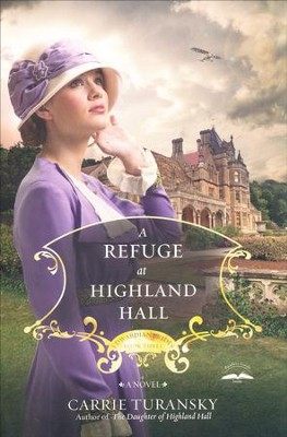 A Refuge at Highland Hall #3   -     By: Carrie Turansky
