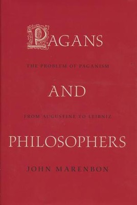 Pagans and Philosophers: The Problem of Paganism from Augustine to Leibniz [Hardcover]  -     By: John Marenbon