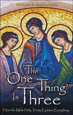 The One Thing Is Three: How the Most Holy Trinity Explains Everything  -     By: Michael E. Gaitley