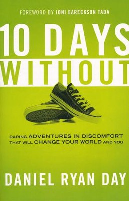 Ten Days Without: Daring Adventures in Discomfort That Will Change Your World and You  -     By: Daniel Ryan Day