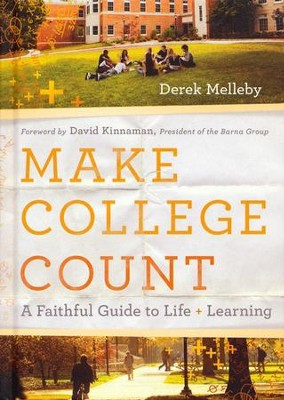Make College Count: A Faithful Guide to Life and Learning - eBook  -     By: Derek Melleby