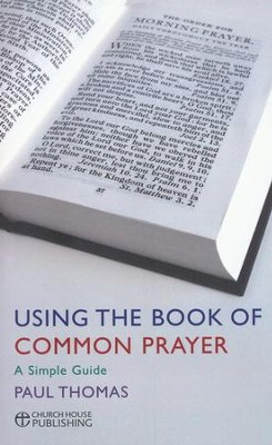 A User's Guide to the Book of Common Prayer: A Simple Guide  -     By: Paul Thomas