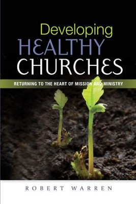Developing Healthy Churches: Returning to the Heart of Mission and Ministry  -     By: Robert Warren