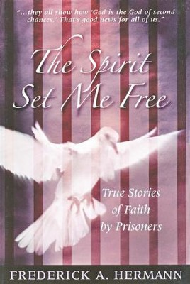 The Spirit Set Me Free: True Stories of Faith by Prisoners  -     By: Frederick A. Hermann