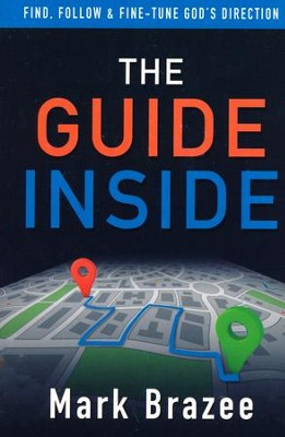 The Guide Inside: Find, Follow, and Fine-Tune God's Direction  -     By: Mark Brazee