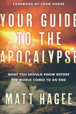 Your Guide to the Apocalypse: What You Should Know Before the World Comes to an End  -     By: Matt Hagee