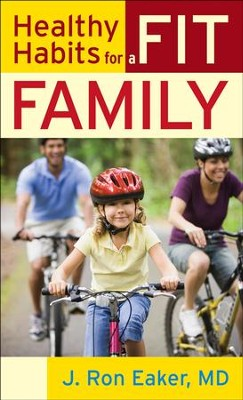 Healthy Habits for a Fit Family - eBook  -     By: J. Ron Eaker