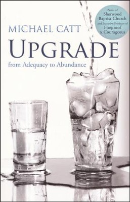 Upgrade: From Adequacy to Abundance  -     By: Michael Catt