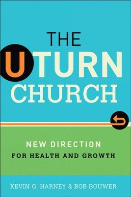 U-Turn Church, The: New Direction for Health and Growth - eBook  -     By: Kevin G. Harney, Bob Bouwer